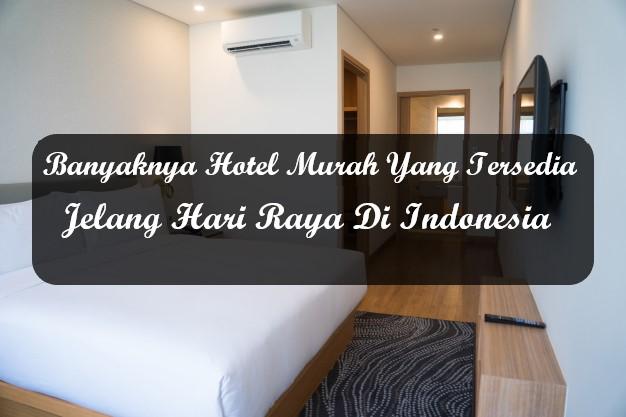 Banyaknya Hotel Murah Yang Tersedia Jelang Hari Raya Di Indonesia